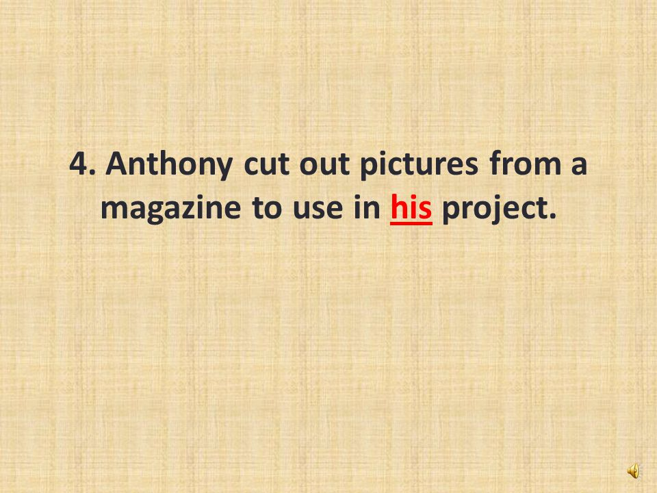 4. Anthony cut out pictures from a magazine to use in his project.