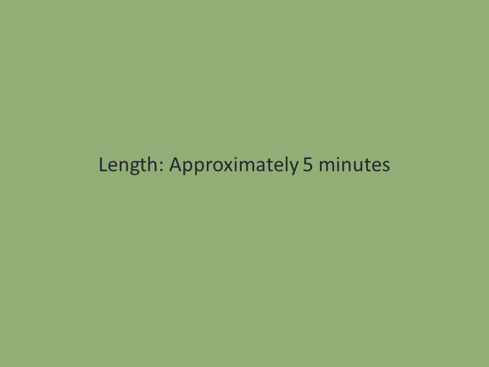 Length: Approximately 5 minutes