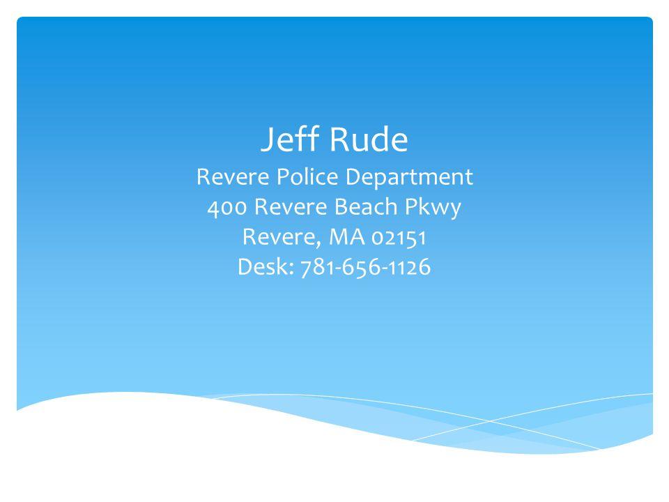 Jeff Rude Revere Police Department 400 Revere Beach Pkwy Revere, MA 02151 Desk: 781-656-1126