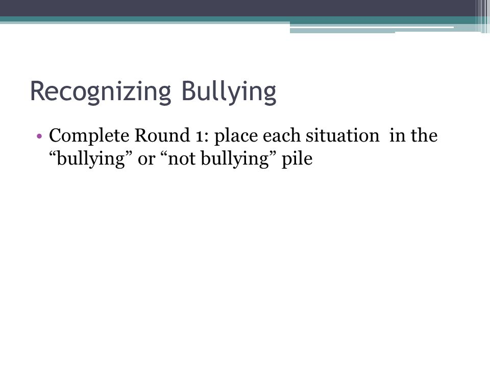 "Recognizing Bullying Complete Round 1: place each situation in the ""bullying"" or ""not bullying"" pile"