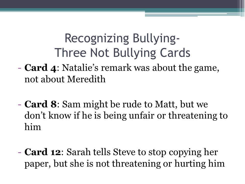 Recognizing Bullying- Three Not Bullying Cards -Card 4: Natalie's remark was about the game, not about Meredith -Card 8: Sam might be rude to Matt, bu