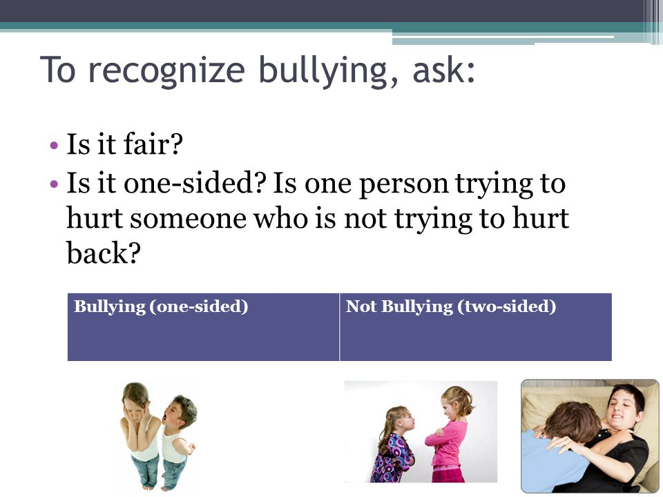To recognize bullying, ask: Is someone using power in a hurtful way.