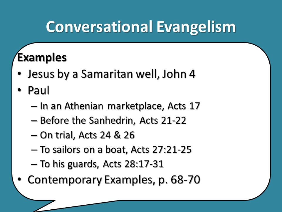 Conversational Evangelism Steps for Promoting Conversational Evangelism 1.Study John 4 2.Have a class focused on learn this skill and sharing experiences 3.Role-play conversations 4.Events to which guests may be invited The Objective: Read p.