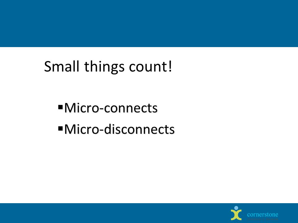 Small things count.