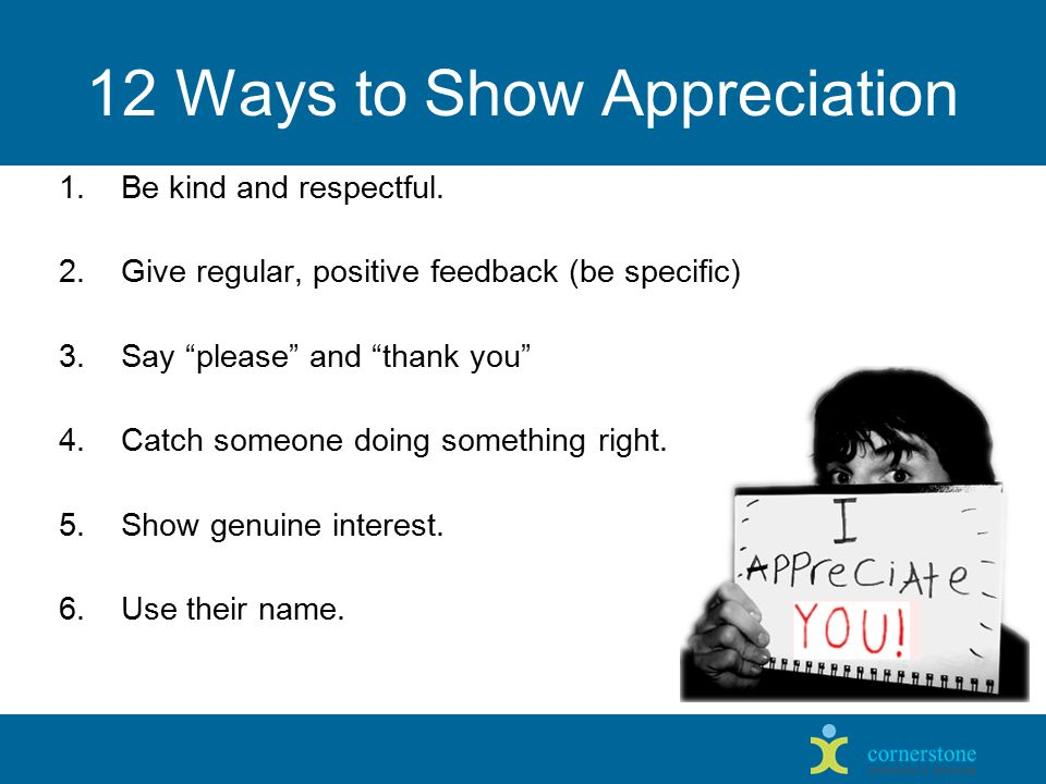 1. Be kind and respectful. 2. Give regular, positive feedback (be specific) 3.