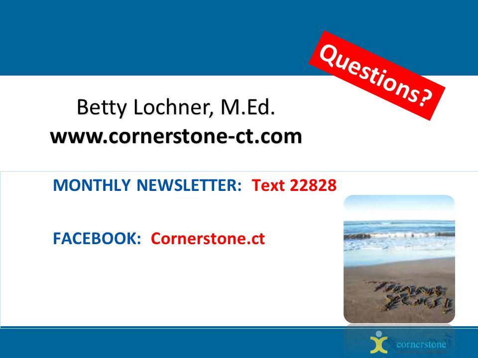 MONTHLY NEWSLETTER: Text 22828 FACEBOOK: Cornerstone.ct Betty Lochner, M.Ed.
