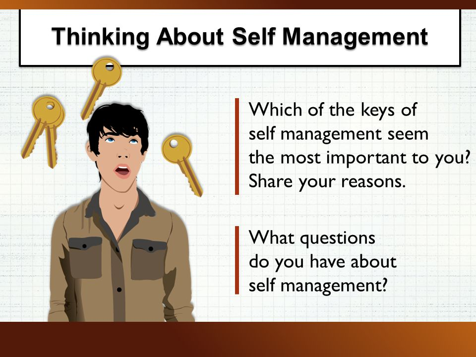 Thinking About Self Management Which of the keys of self management seem the most important to you.