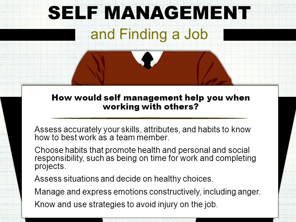 SELF MANAGEMENT How would self management help you when working with others.