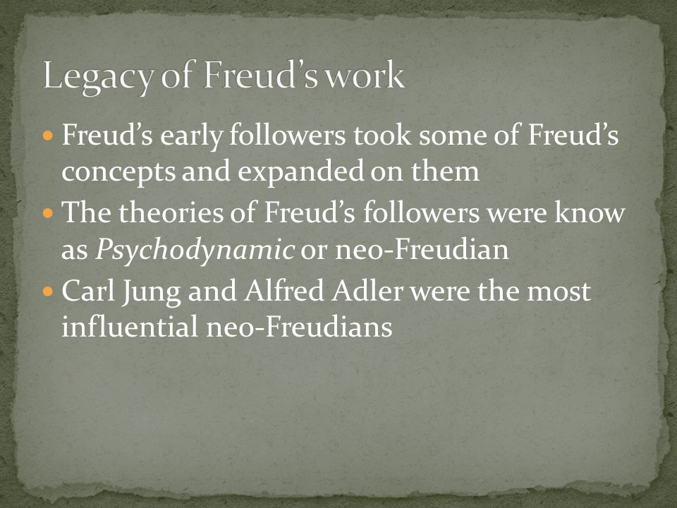 Freud's early followers took some of Freud's concepts and expanded on them The theories of Freud's followers were know as Psychodynamic or neo-Freudia