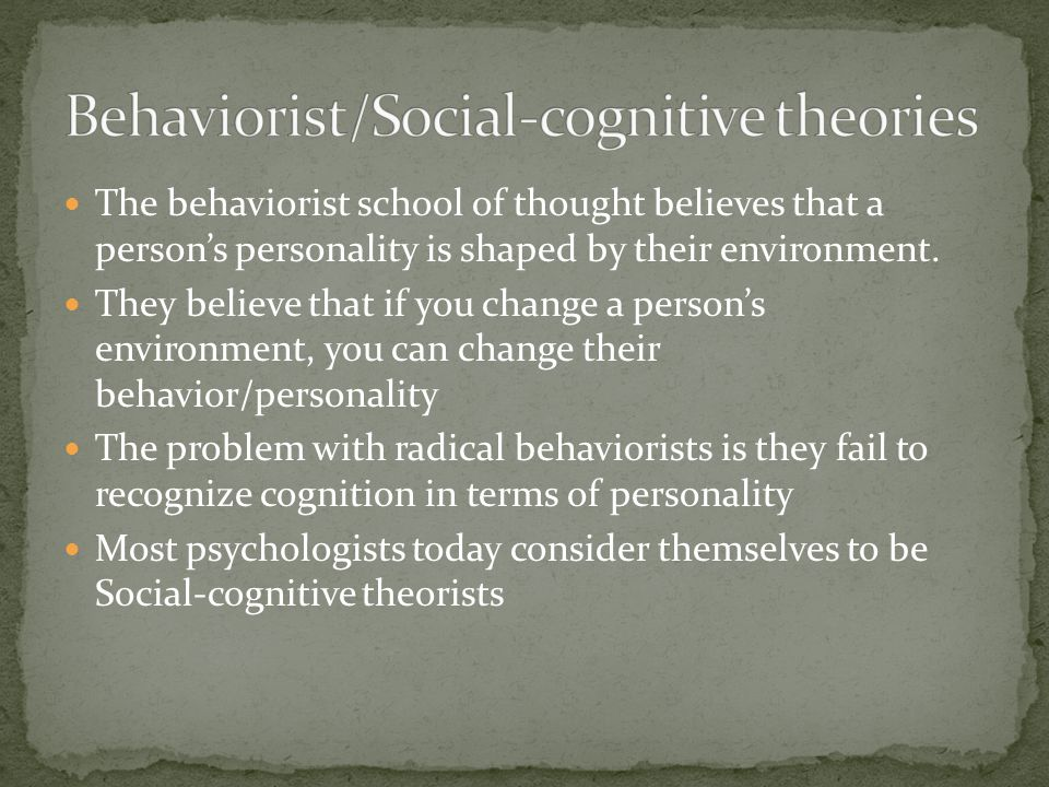 The behaviorist school of thought believes that a person's personality is shaped by their environment.