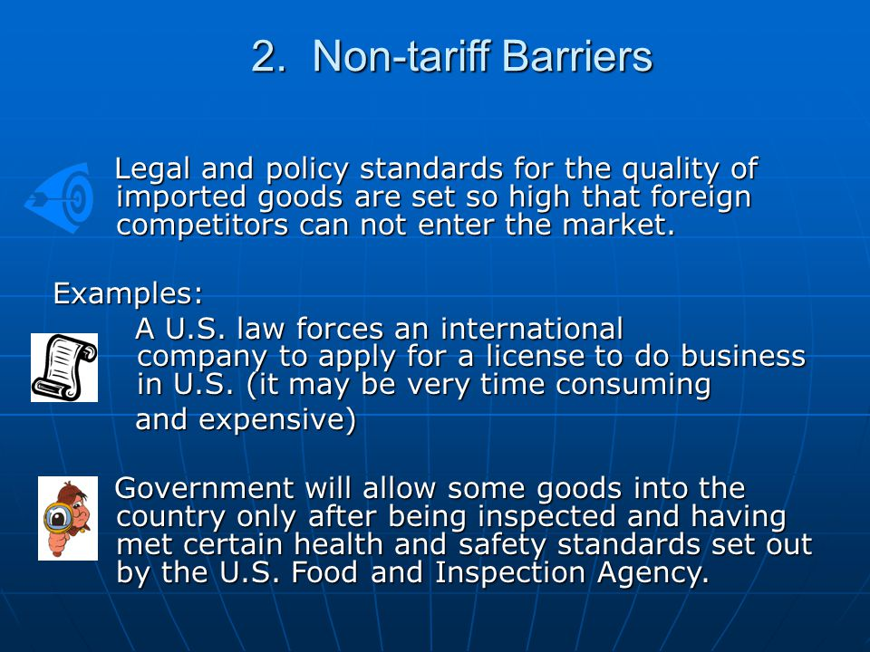 2. Non-tariff Barriers Legal and policy standards for the quality of imported goods are set so high that foreign competitors can not enter the market.