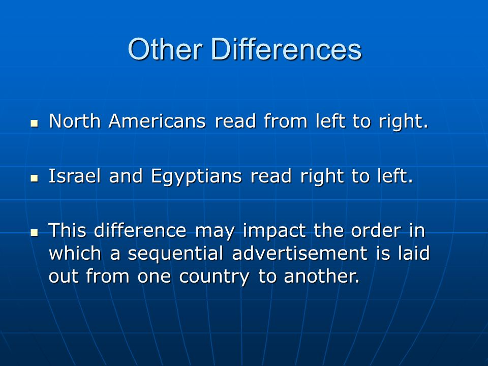 Other Differences North Americans read from left to right.