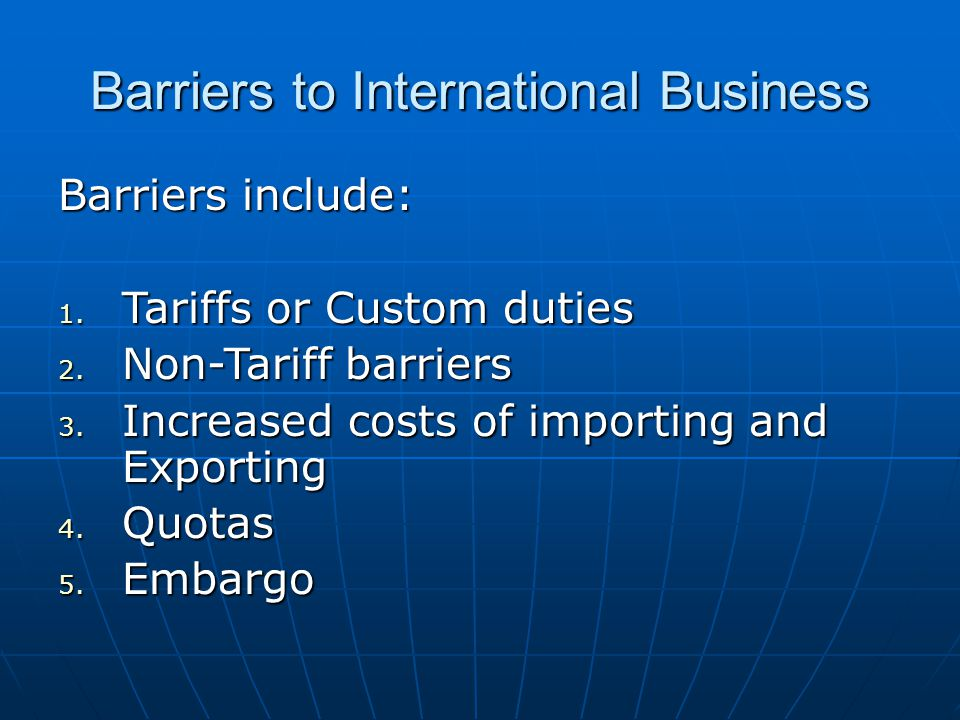 Barriers to International Business Barriers include: 1.