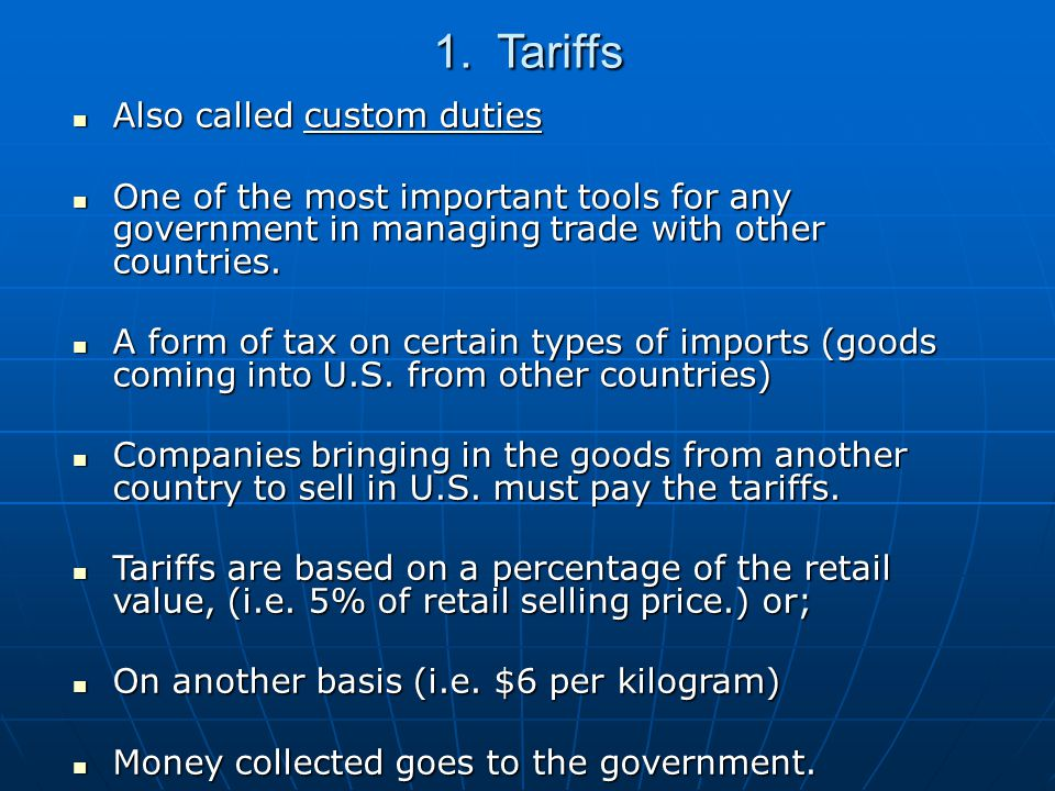 1. Tariffs Also called custom duties Also called custom duties One of the most important tools for any government in managing trade with other countri