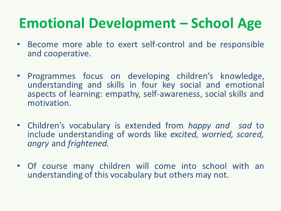 Emotional Development – School Age Become more able to exert self-control and be responsible and cooperative.