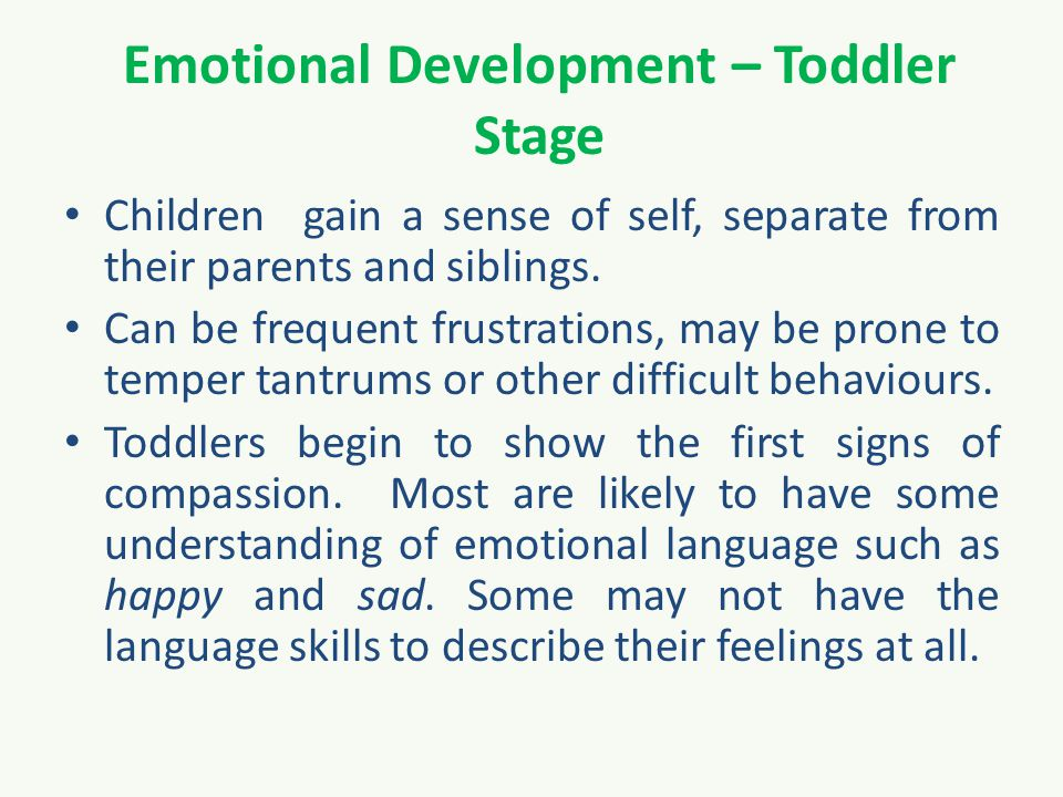 Emotional Development – Toddler Stage Children gain a sense of self, separate from their parents and siblings.