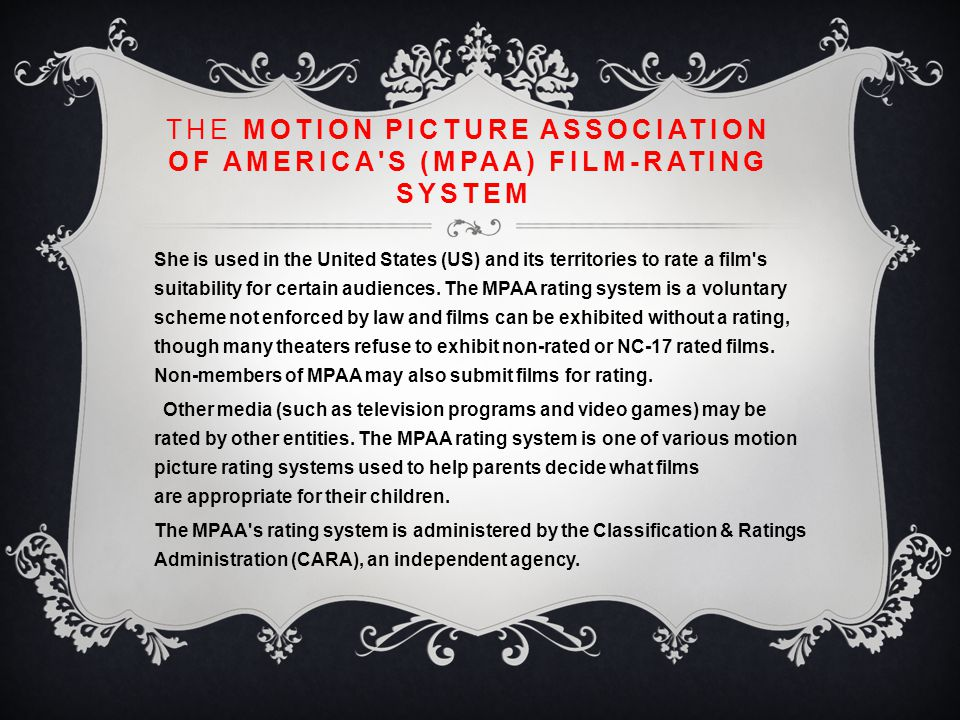 THE MOTION PICTURE ASSOCIATION OF AMERICA'S (MPAA) FILM-RATING SYSTEM She is used in the United States (US) and its territories to rate a film's suita