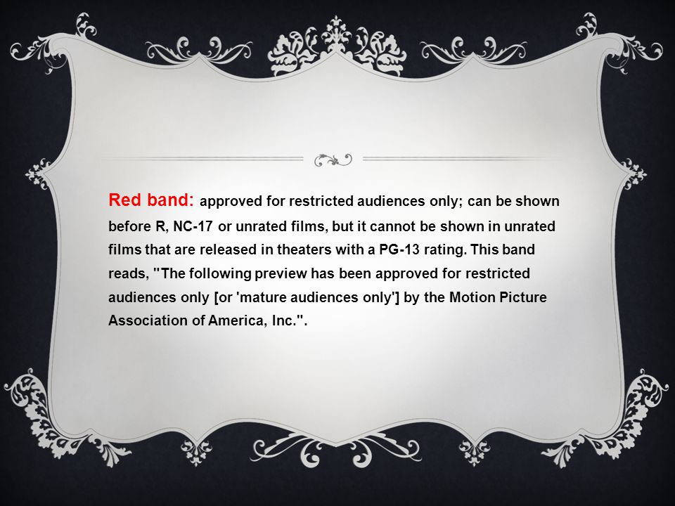 Red band: approved for restricted audiences only; can be shown before R, NC-17 or unrated films, but it cannot be shown in unrated films that are rele