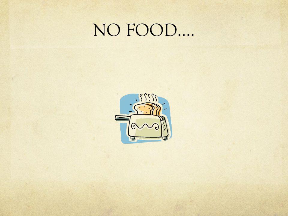NO FOOD….