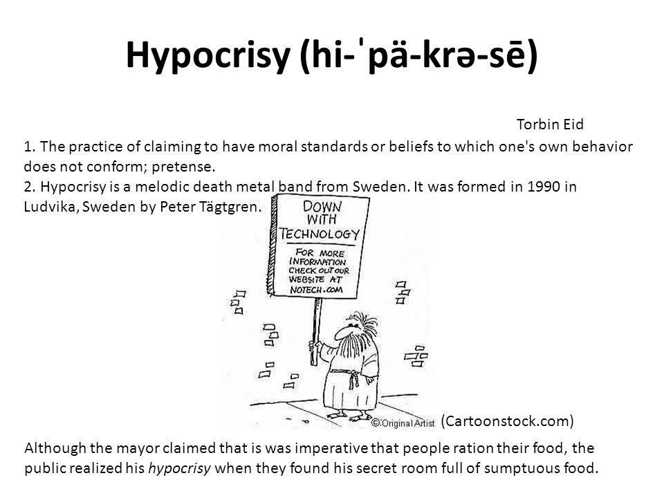 Hypocrisy (hi-ˈpä-krə-sē) 1.