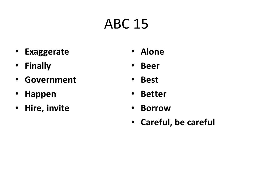 ABC 15 Exaggerate Finally Government Happen Hire, invite Alone Beer Best Better Borrow Careful, be careful