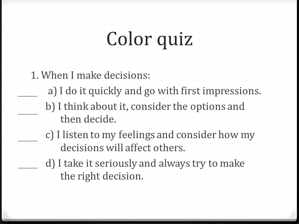 Color quiz 1. When I make decisions: a) I do it quickly and go with first impressions.