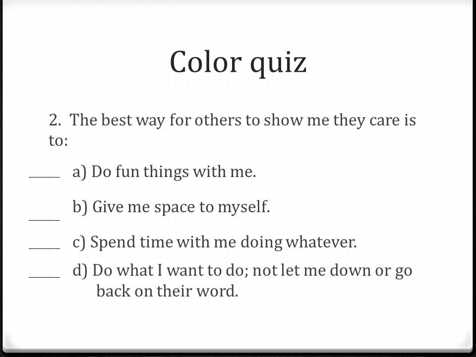 Color quiz 2. The best way for others to show me they care is to: a) Do fun things with me.