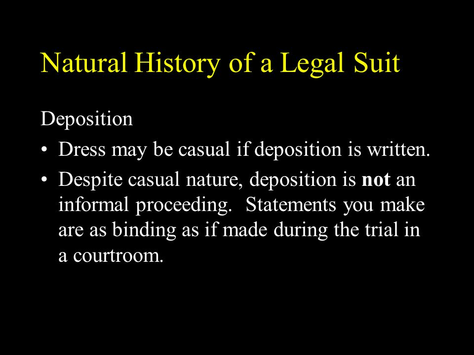 Natural History of a Legal Suit Deposition Dress may be casual if deposition is written. Despite casual nature, deposition is not an informal proceedi