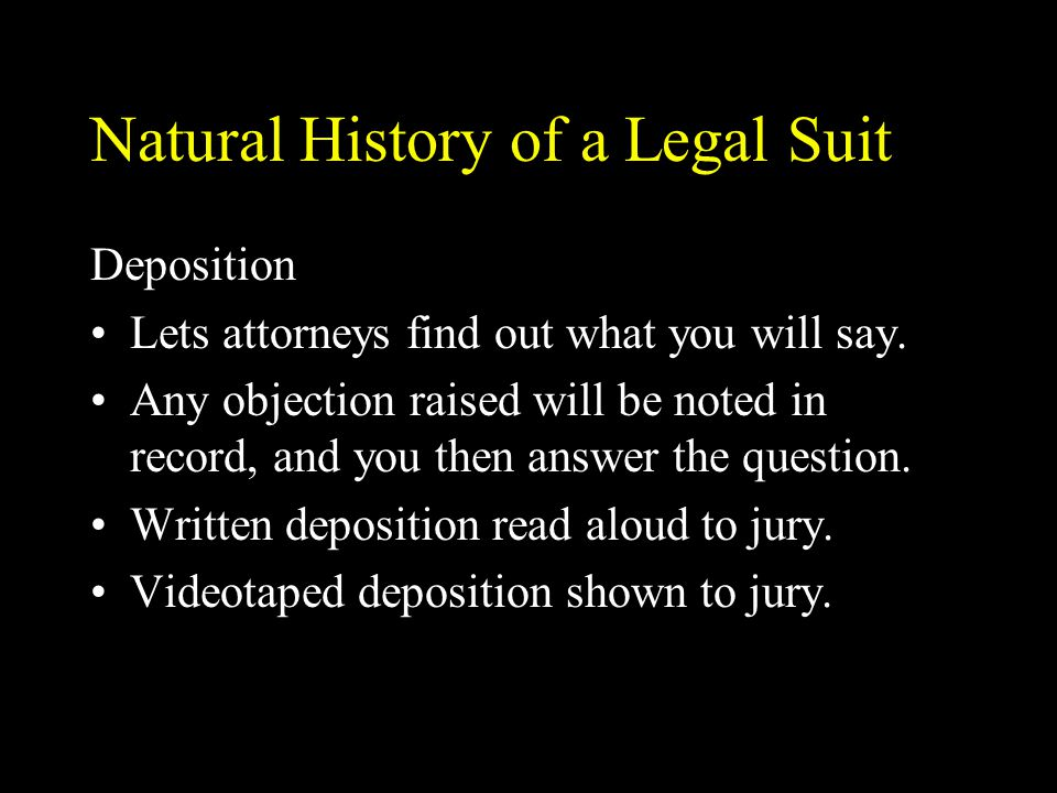 Natural History of a Legal Suit Deposition Lets attorneys find out what you will say.