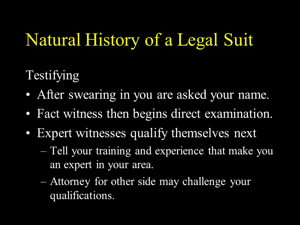 Natural History of a Legal Suit Testifying After swearing in you are asked your name.