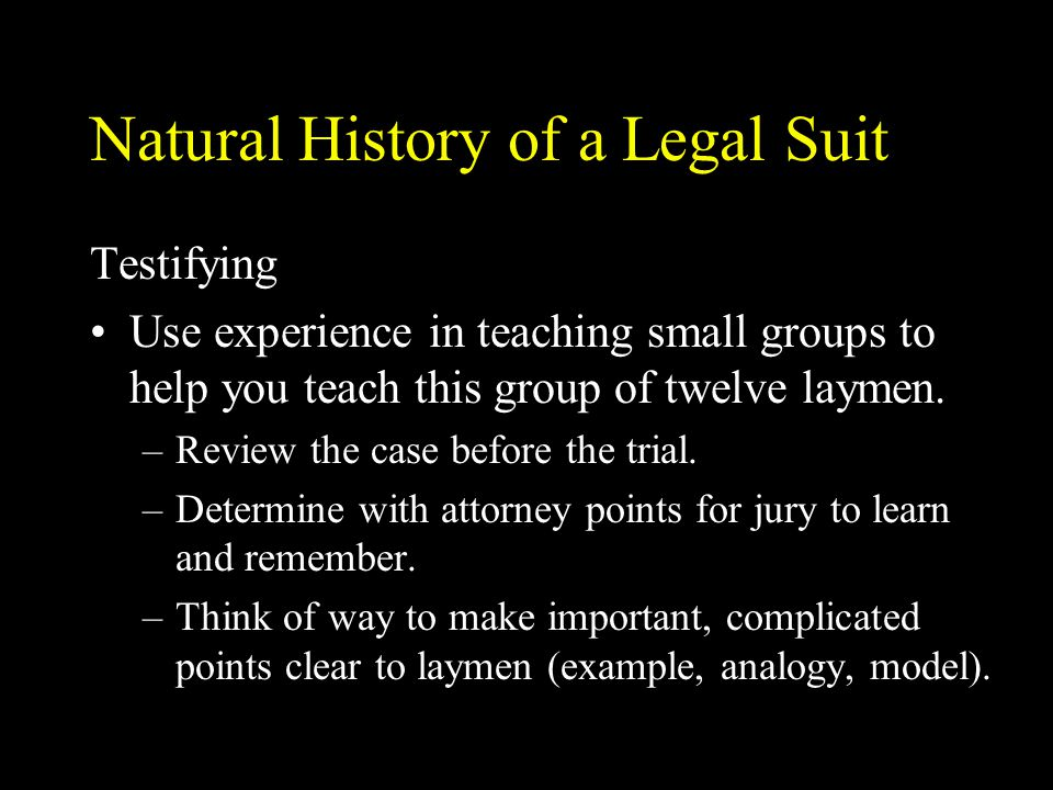 Natural History of a Legal Suit Testifying Use experience in teaching small groups to help you teach this group of twelve laymen.