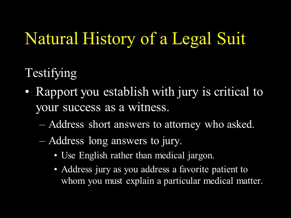 Natural History of a Legal Suit Testifying Rapport you establish with jury is critical to your success as a witness.