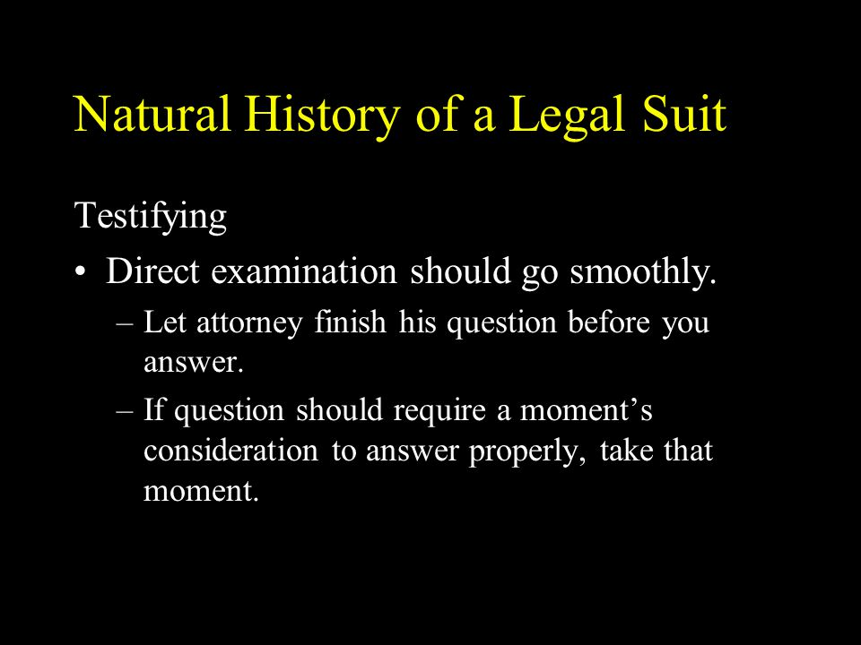 Natural History of a Legal Suit Testifying Direct examination should go smoothly.