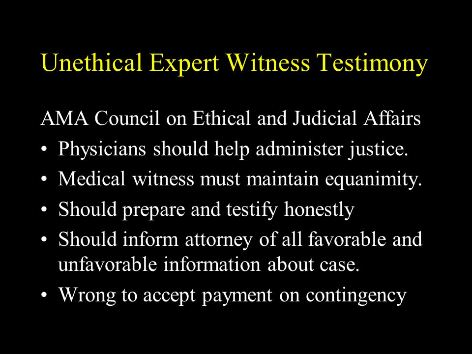 Unethical Expert Witness Testimony AMA Council on Ethical and Judicial Affairs Physicians should help administer justice. Medical witness must maintai