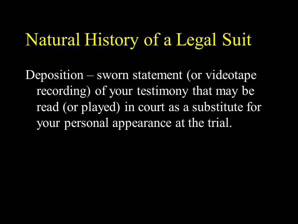 Natural History of a Legal Suit Testifying If your testimony cannot be discredited on cross-examination, the only thing left to the attorney is to try and discredit you.