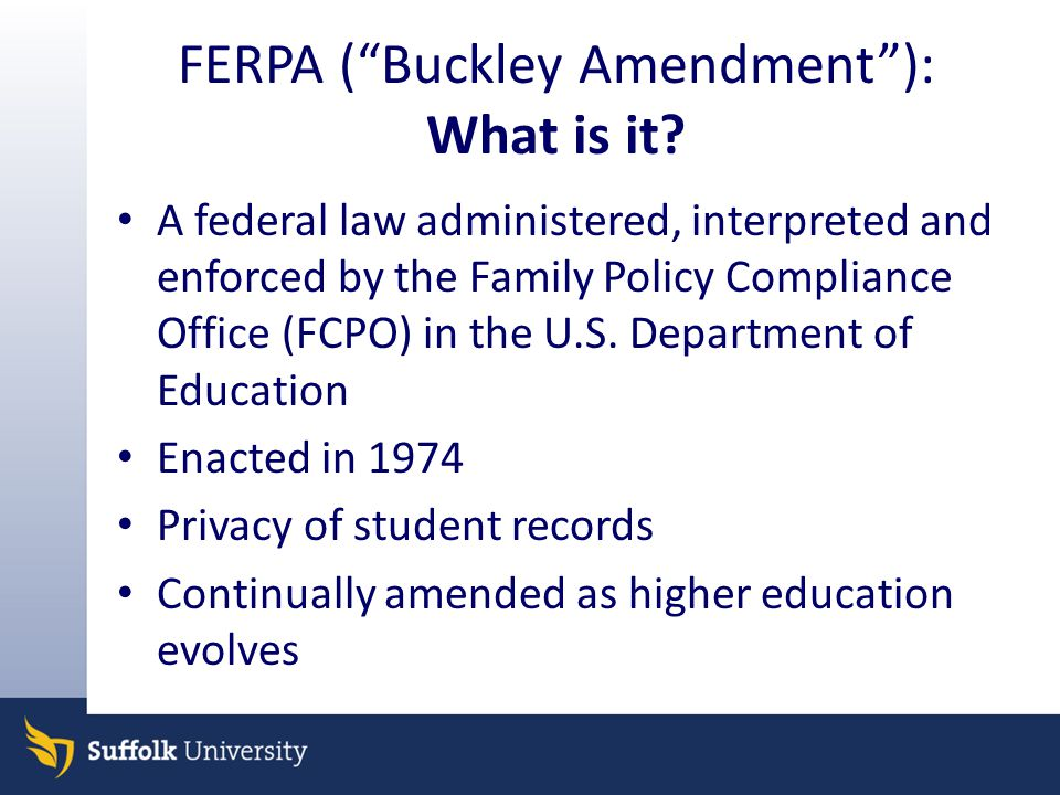 FERPA ( Buckley Amendment ): What is it.
