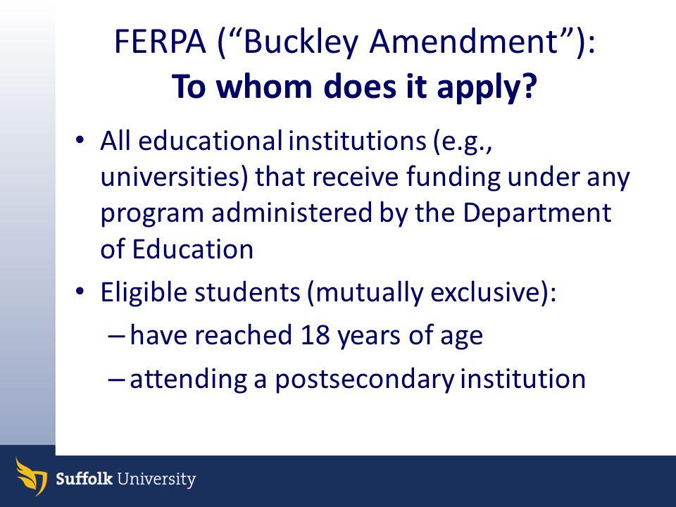 FERPA ( Buckley Amendment ): To whom does it apply.