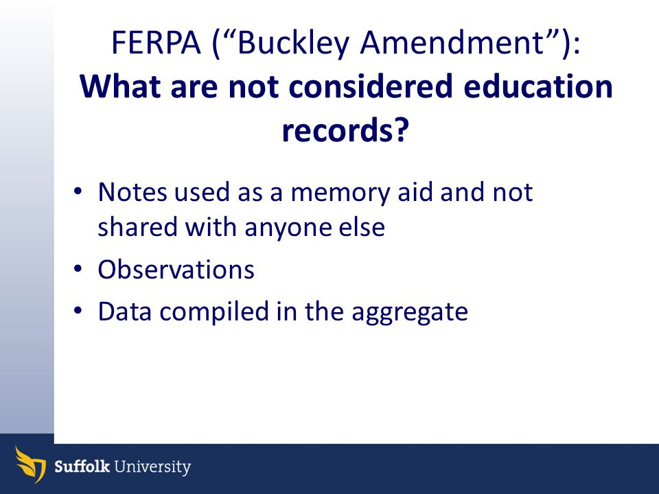 FERPA ( Buckley Amendment ): What are not considered education records.