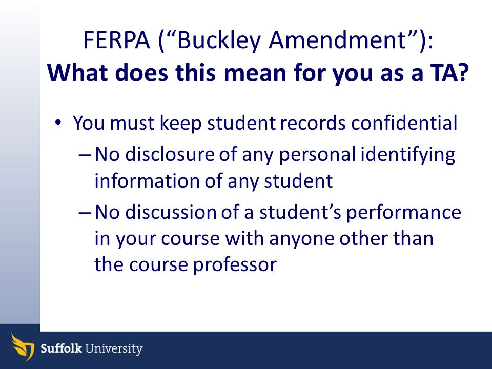 FERPA ( Buckley Amendment ): What does this mean for you as a TA.