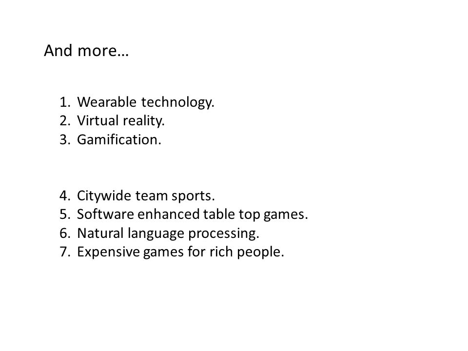And more… 1.Wearable technology. 2.Virtual reality.