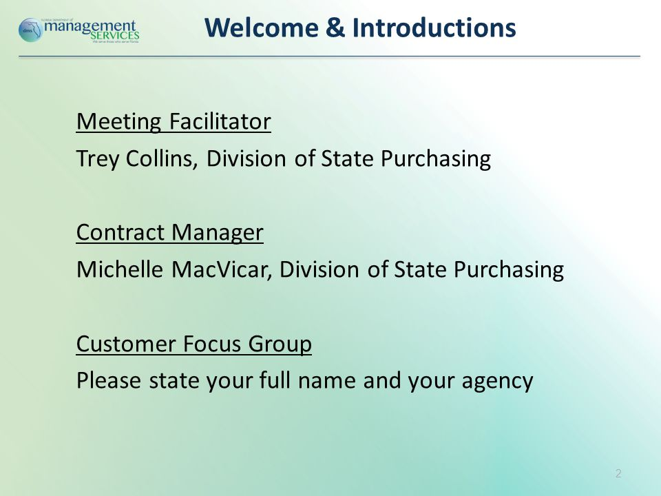 Welcome & Introductions Meeting Facilitator Trey Collins, Division of State Purchasing Contract Manager Michelle MacVicar, Division of State Purchasing Customer Focus Group Please state your full name and your agency 2