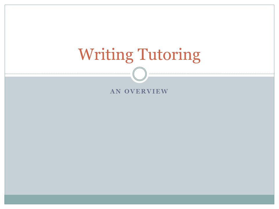 AN OVERVIEW Writing Tutoring