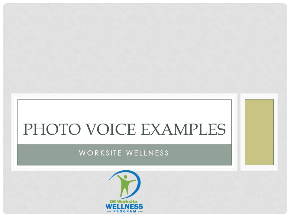 WORKSITE WELLNESS PHOTO VOICE EXAMPLES