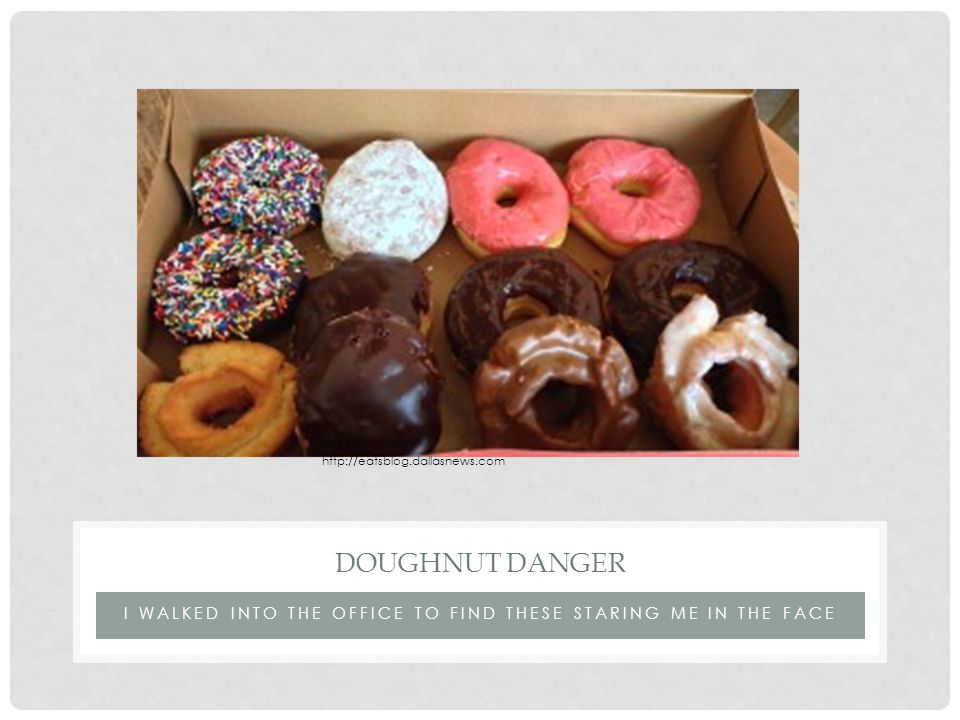 I WALKED INTO THE OFFICE TO FIND THESE STARING ME IN THE FACE DOUGHNUT DANGER http://eatsblog.dallasnews.com