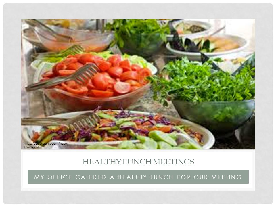 MY OFFICE CATERED A HEALTHY LUNCH FOR OUR MEETING HEALTHY LUNCH MEETINGS http://soulorganix.com/how- it-works.htm