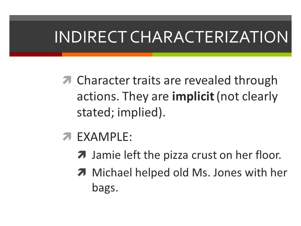 INDIRECT CHARACTERIZATION  Character traits are revealed through actions.