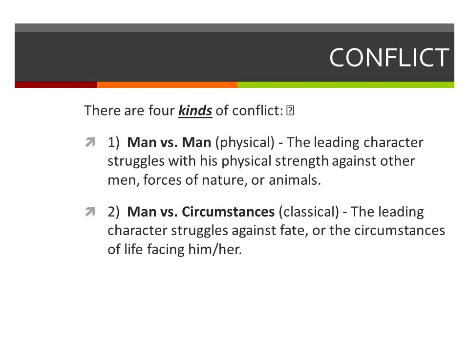 CONFLICT There are four kinds of conflict:  1) Man vs.