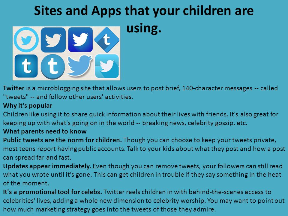 Sites and Apps that your children are using. Twitter is a microblogging site that allows users to post brief, 140-character messages -- called