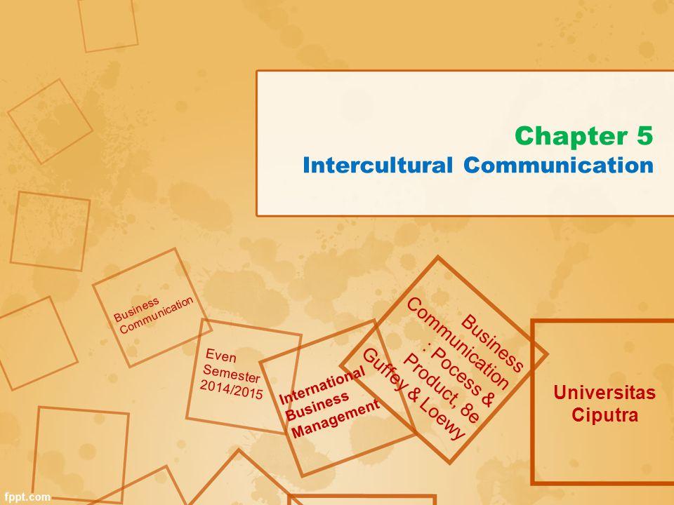Chapter 5 Intercultural Communication Universitas Ciputra Business Communication : Pocess & Product, 8e Guffey & Loewy Business Communication Even Sem