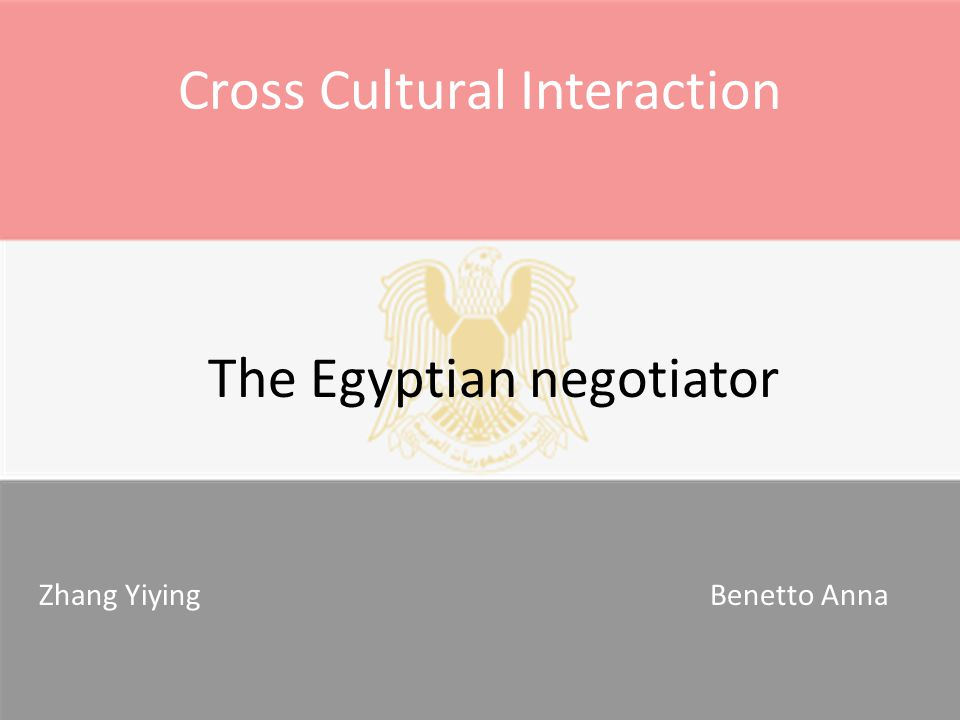 Cross Cultural Interaction The Egyptian negotiator Zhang Yiying Benetto Anna